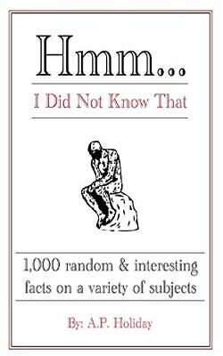 Hmm...I Did Not Know That: 1,000 random & interesting facts on... by Holiday, AP