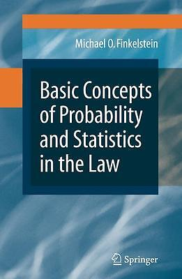 Basic Concepts of Probability and Statistics in the Law, Michael O. Finkels ...