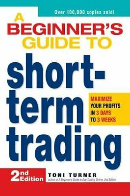 A Beginner's Guide to Short Term Trading: Maximize ... by Turner, Toni Paperback