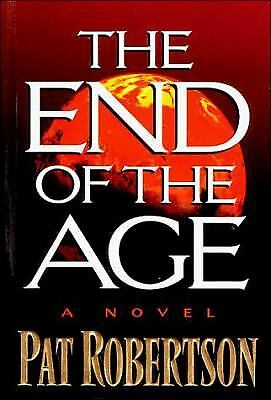 The End of the Age : A Novel by Pat Robertson
