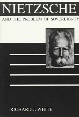 Nietzsche and the Problem of Sovereignty by Richard J. White Paperback Book (Eng