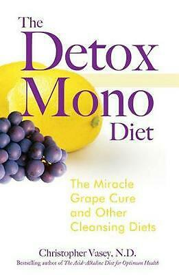 The Detox Mono Diet: The Miracle Grape Cure and Other Cleansing Diets: The Mirac
