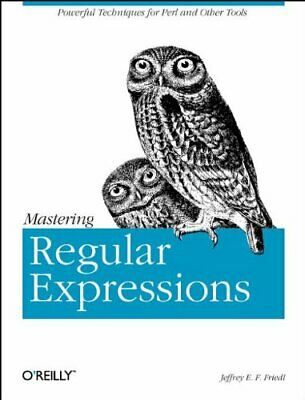 Mastering Regular Expressions: Powerful Technique... by Jeffrey E.F. Friedl Book