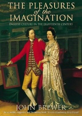 The Pleasures of the Imagination: English Culture in t..., Brewer, John Hardback