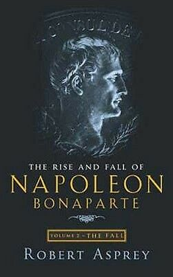 The Rise and Fall of Napoleon by Robert B. Asprey Paperback Book