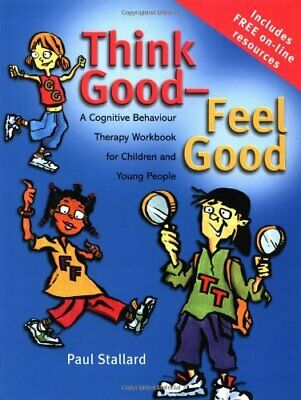 Think Good - Feel Good: A Cognitive Behaviour The... by Stallard, Paul Paperback