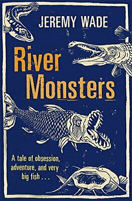 River Monsters by Wade, Jeremy Book The Cheap Fast Free Post