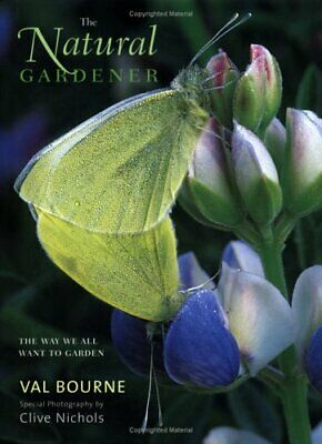 The Natural Gardener: The Way We All Want to Garden: ... by Bourne, Val Hardback