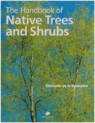 A Handbook of Native Trees and Shrubs - How... by Charlotte de la Bedo Paperback