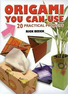 Origami You Can Use: 27 Practical Projects: 20 Practical Projects by Rick Beech