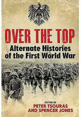 Over the Top: Alternate Histories of the First World War by Peter Tsouras (Engli
