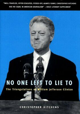No One Left to Lie to: The Triangulations of... by Hitchens, Christophe Hardback