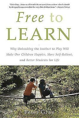 Free to Learn: Why Unleashing the Instinct to Play Will Make Our Children Happie