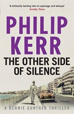 The Other Side of Silence: Bernie Gunther Thriller 11 by Kerr, Philip Book The