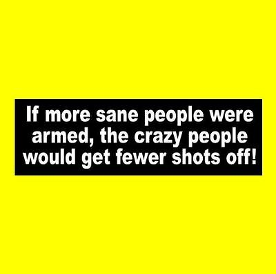 """""""IF MORE SANE PEOPLE WERE ARMED"""" 2nd Amendment STICKER pro gun rights NRA decal"""