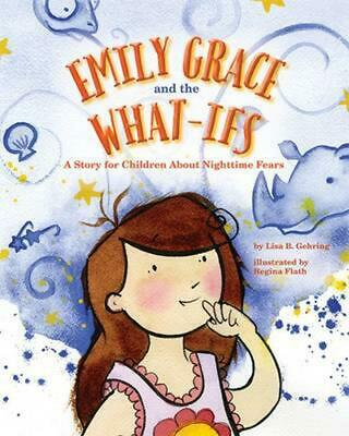 Emily Grace and the What-Ifs: A Story for Children about Nighttime Fears by Lisa