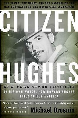 Citizen Hughes: The Power, the Money and the Madness of the Man Portrayed in the