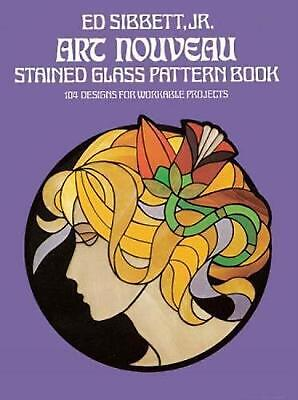 Art Nouveau Stained Glass Pattern Book: 104 Designs for Workable Projects by Ed