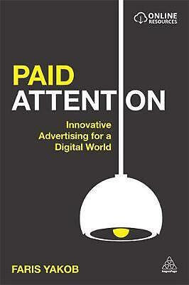 Paid Attention: Innovative Advertising for a Digital World by Faris Yakob (Engli