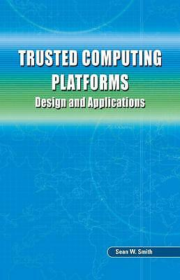 Trusted Computing Platforms, Sean W. Smith