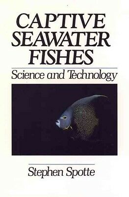 Captive Seawater Fishes: Science and Technology by Stephen Spotte Hardcover Book
