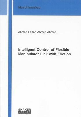 Intelligent Control of Flexible Manipulator Link with Friction Ahmed Fattah ...
