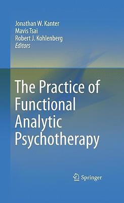 The Practice of Functional Analytic Psychotherapy, Jonathan W. Kanter