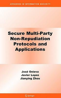 Secure Multi-Party Non-Repudiation Protocols and Applications, José A. Onie ...