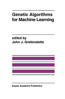Genetic Algorithms for Machine Learning, John J. Grefenstette