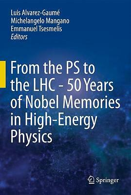 From the PS to the LHC - 50 Years of Nobel Memories in High-Energy Physics  ...