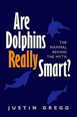 Are Dolphins Really Smart?, Justin Gregg