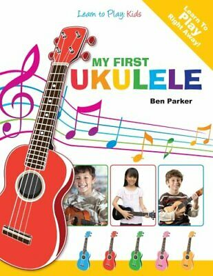 My First Ukulele For Kids: Learn To PLay: Kids by Parker, Ben Book The Cheap