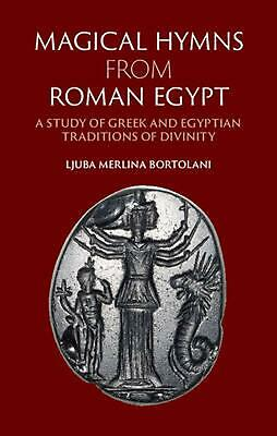 Magical Hymns from Roman Egypt: A Study of Greek and Egyptian Traditions of Divi