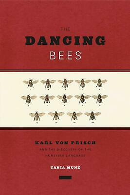 The Dancing Bees: Karl Von Frisch and the Discovery of the Honeybee Language by