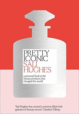 Pretty Iconic: A Personal Look at the Beauty Products that Ch... by Hughes, Sali