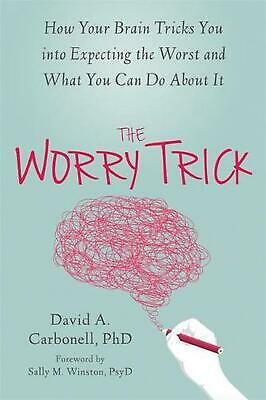 The Worry Trick: How Your Brain Tricks You Into Expecting the Worst and What You