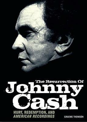 The Resurrection of Johnny Cash: Hurt, Redemption, and American Recordings  ...