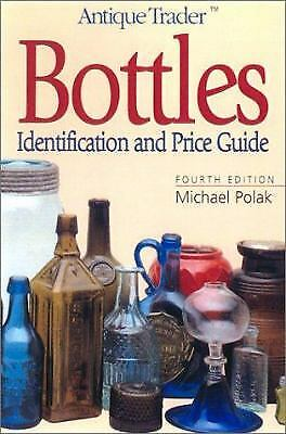 Antique Trader Bottles : Identification and Price Guide by Michael Polak