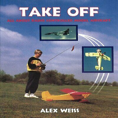 Take-off: All about Radio Controlled Model Aircraft by Weiss, Alex Paperback The