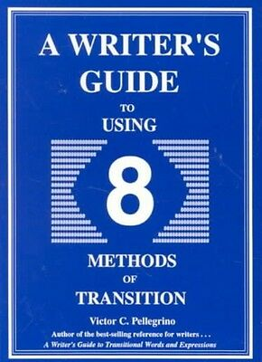 A Writer's Guide to Using Eight Methods of Transition by Victor C. Pellegrino Pa
