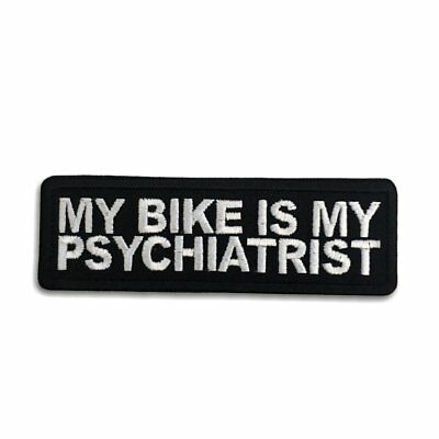 Embroidered My Bike is My Psychiatrist Sew or Iron on Patch Biker Patch