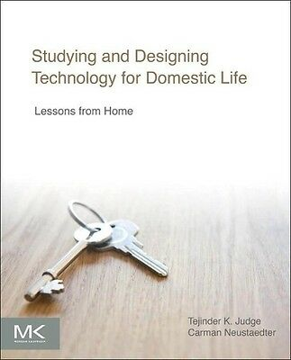 Studying and Designing Technology for Domestic Life Carman Neustaedter