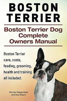 Boston Terrier. Boston Terrier Dog Complete Owners Manual. Boston Terrier car...