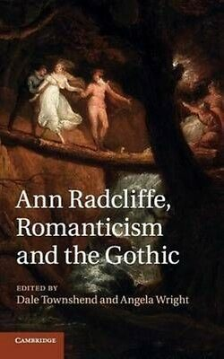 Ann Radcliffe, Romanticism and the Gothic by Dale Townshend & Angela Wright Hard