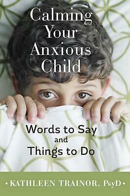 Calming Your Anxious Child: Words to Say and Things to Do by Kathleen Trainor (E