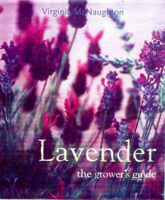 Lavender: The Grower's Guide by Virginia McNaughton Hardcover Book Free Shipping