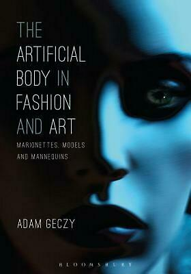 The Artificial Body in Fashion and Art: Marionettes, Models and Mannequins by Ad