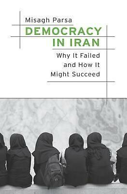 Democracy in Iran: Why It Failed and How It Might Succeed by Misagh Parsa (Engli