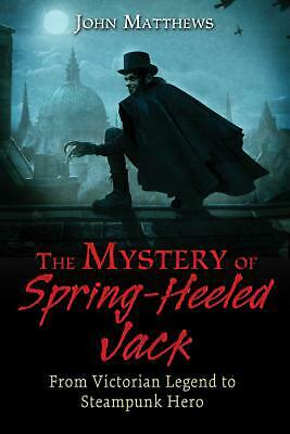 The Mystery of Spring-Heeled Jack: From Victorian Legend to Steampunk Hero by Jo