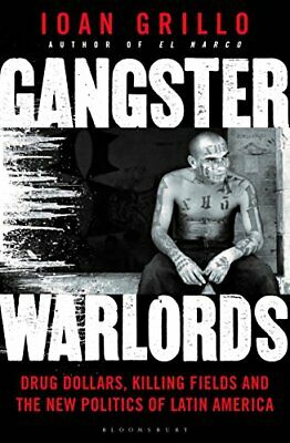 Gangster Warlords: Drug Dollars, Killing Fields, and the New ... by Grillo, Ioan